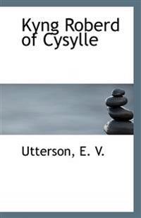 Kyng Roberd of Cysylle
