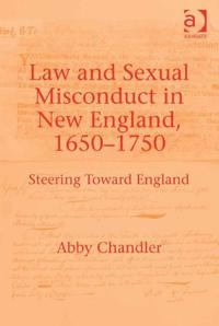 Law and Sexual Misconduct in New England 1650-1750