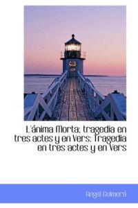 L' Nima Morta; Tragedia En Tres Actes y En Vers