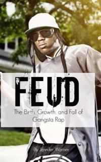 Feud: The Birth, Growth, and Fall of Gangsta Rap