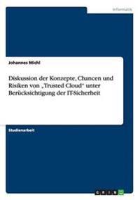 """Diskussion Der Konzepte, Chancen Und Risiken Von """"Trusted Cloud Unter Berucksichtigung Der It-Sicherheit"""
