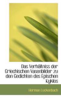 Das Verhaltniss Der Griechischen Vasenbilder Zu Den Gedichten Des Epischen Kyklos