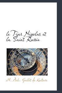 Le Tzar Nigolas Et La Saint Russie