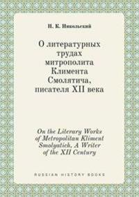 On the Literary Works of Metropolitan Kliment Smolyatich, a Writer of the XII Century