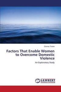 Factors That Enable Women to Overcome Domestic Violence