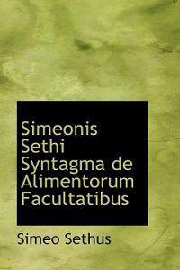 Simeonis Sethi Syntagma De Alimentorum Facultatibus