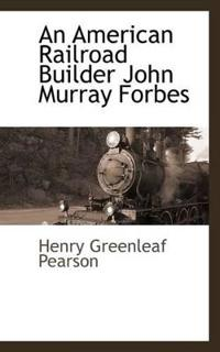 An American Railroad Builder John Murray Forbes