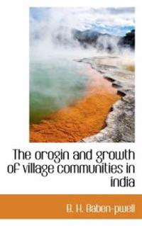 The Orogin and Growth of Village Communities in India