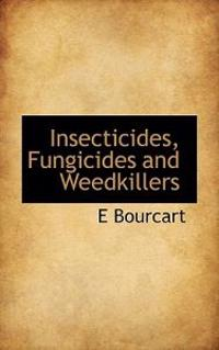 Insecticides, Fungicides and Weedkillers