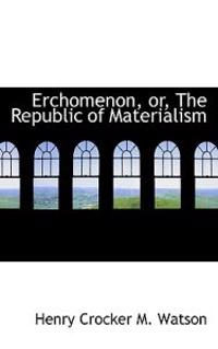 Erchomenon, Or, the Republic of Materialism
