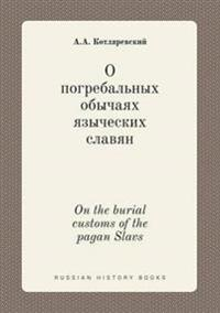 On the Burial Customs of the Pagan Slavs