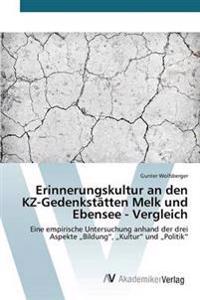 Erinnerungskultur an Den Kz-Gedenkstatten Melk Und Ebensee - Vergleich