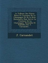 Le Tr¿esor Des Pileces Rares Et Curieuses De La Champagne Et De La Brie: Documents Pour Servir La L'histoire De La Champagne, Recueillis Et Publi¿es P