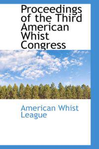 Proceedings of the Third American Whist Congress