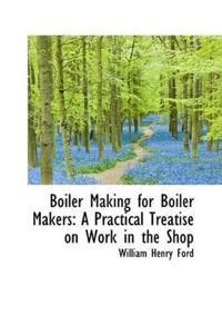 Boiler Making for Boiler Makers