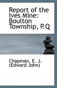 Report of the Ives Mine: Boulton Township, P.Q