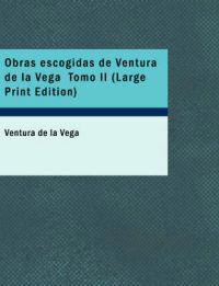 Obras Escogidas de Ventura de La Vega Tomo II