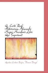 Q. Curti Rufi Historiarum Alexandri Magni Macedonis Libri Qui Supersunt
