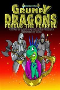 Grumpy Dragons - Fergus the Fearful: A Dragon Book for Kids and Early Readers