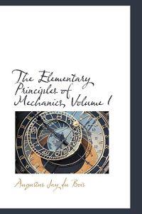 The Elementary Principles of Mechanics, Volume I