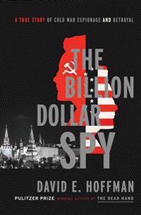 The Billion Dollar Spy: A True Story of Cold War Espionage and Betrayal