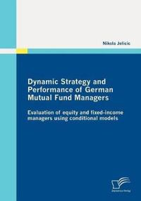 Dynamic Strategy and Performance of German Mutual Fund Managers