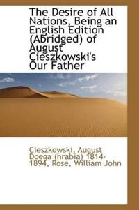 The Desire of All Nations, Being an English Edition (Abridged) of August Cieszkowski's Our Father