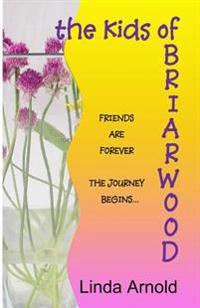 The Kids of Briarwood: Friends Are Forever the Journey Begins
