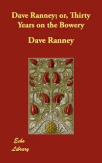 Dave Ranney; Or, Thirty Years on the Bowery