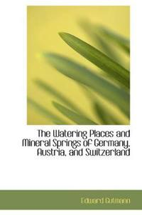 The Watering Places and Mineral Springs of Germany, Austria, and Switzerland