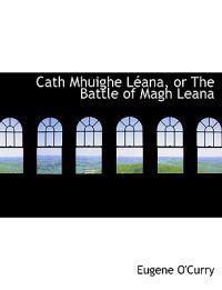 Cath Mhuighe Leana, or the Battle of Magh Leana