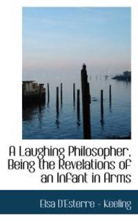 A Laughing Philosopher, Being the Revelations of an Infant in Arms