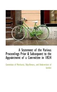A Statement of the Various Proceedings Prior & Subsequent to the Appointment of a Committee in 1824