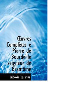 Uvres Completes E Pierre de Bourdeille Seigneur de Brant Me