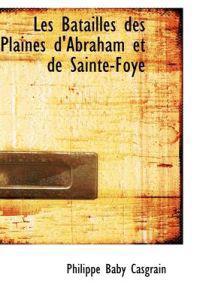 Les Batailles Des Plaines D'Abraham Et de Sainte-Foye