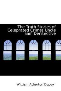 The Truth Stories of Celeprated Crimes Uncle Sam Der\tective