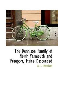 The Dennison Family of North Yarmouth and Freeport, Maine Descended