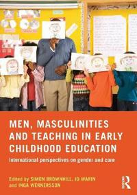 Men, Masculinities and Teaching in Early Childhood Education: International Perspectives on Gender and Care