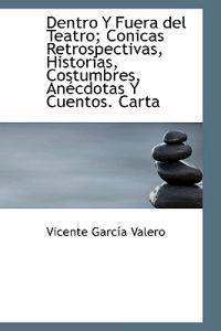 Dentro y Fuera del Teatro; Conicas Retrospectivas, Historias, Costumbres, an Cdotas y Cuentos. Carta