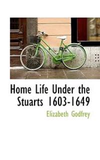 Home Life Under the Stuarts 1603-1649