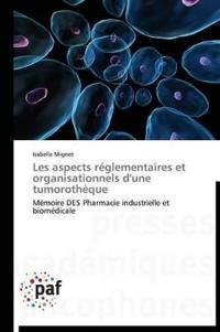 Les Aspects R�glementaires Et Organisationnels d'Une Tumoroth�que