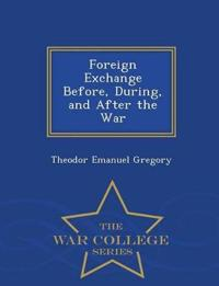 Foreign Exchange Before, During, and After the War - War College Series