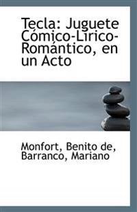 Tecla: Juguete Comico-Lirico-Romantico, En Un Acto