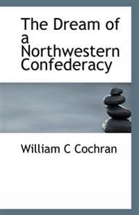 The Dream of a Northwestern Confederacy