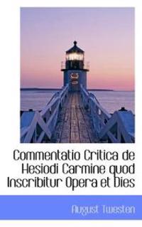 Commentatio Critica de Hesiodi Carmine Quod Inscribitur Opera Et Dies