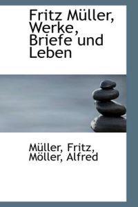 Fritz Muller, Werke, Briefe Und Leben