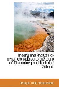 Theory and Analysis of Ornament Applied to the Work of Elementary and Technical Schools