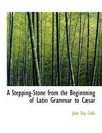 A Stepping-stone from the Beginnning of Latin Grammar to Caesar