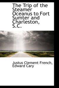 The Trip of the Steamer Oceanus to Fort Sumter and Charleston, S.c.