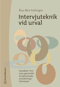 Intervjuteknik vid urval - Handbok i hur man genomför strukturerade anställningsintervjuer
